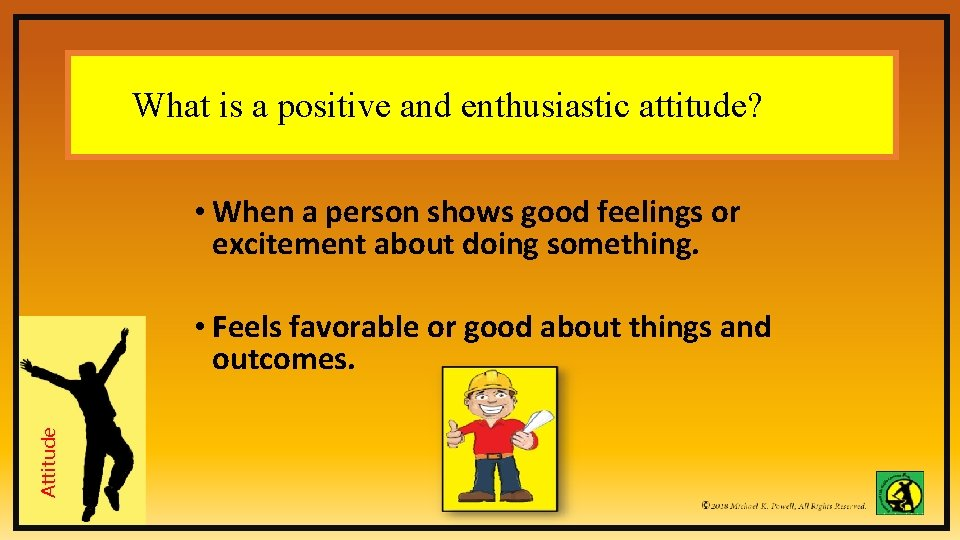 What is a positive and enthusiastic attitude? • When a person shows good feelings
