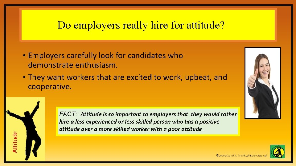 Do employers really hire for attitude? Attitude • Employers carefully look for candidates who
