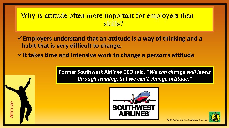 Why is attitude often more important for employers than skills? üEmployers understand that an
