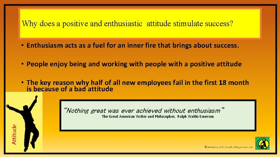 Why does a positive and enthusiastic attitude stimulate success? • Enthusiasm acts as a