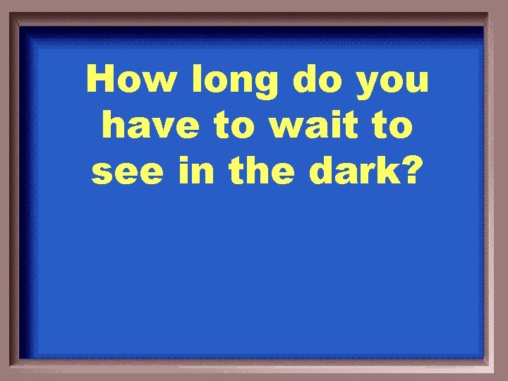 How long do you have to wait to see in the dark?