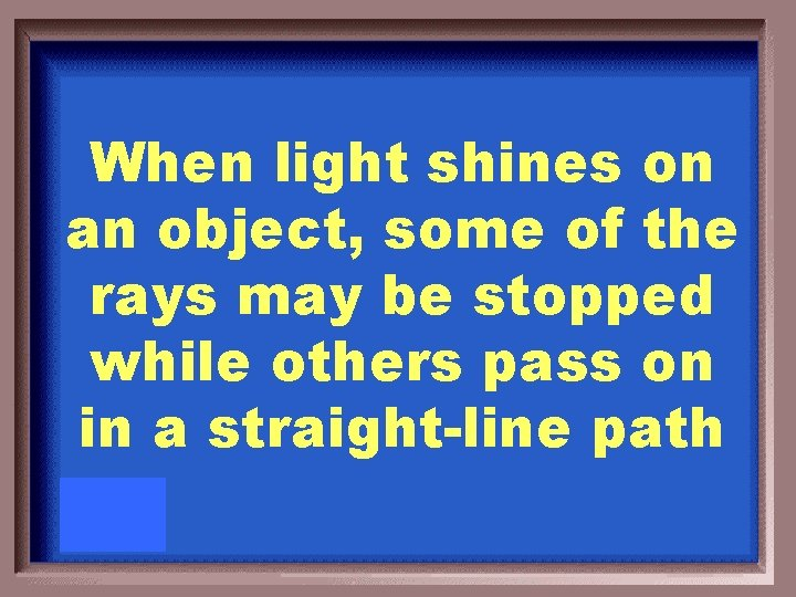 When light shines on an object, some of the rays may be stopped while