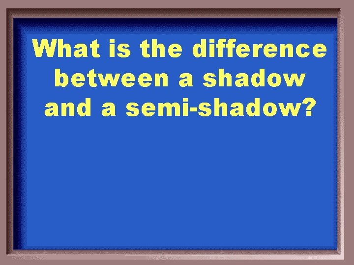 What is the difference between a shadow and a semi-shadow?