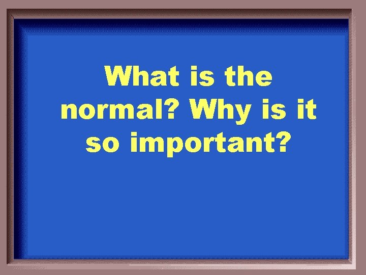 What is the normal? Why is it so important?