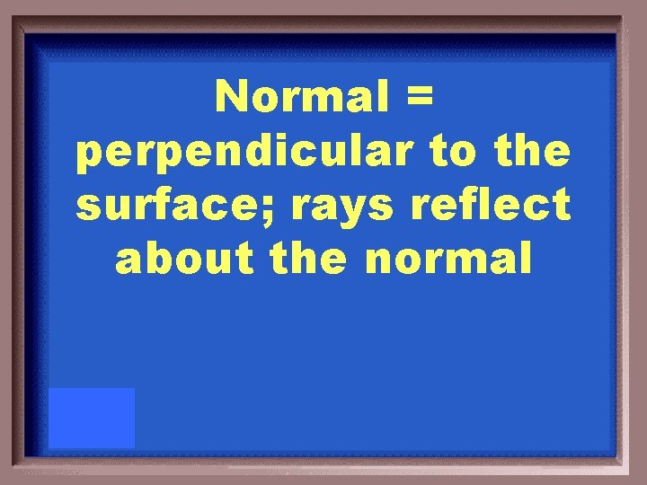 Normal = perpendicular to the surface; rays reflect about the normal
