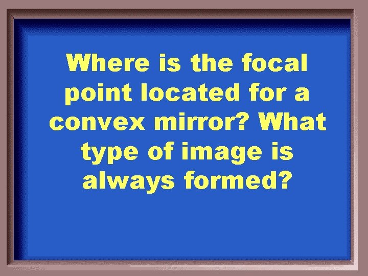 Where is the focal point located for a convex mirror? What type of image