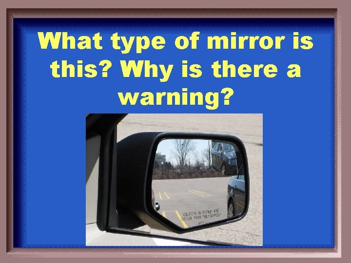What type of mirror is this? Why is there a warning?