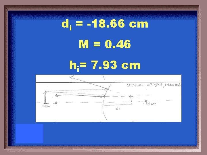 di = -18. 66 cm M = 0. 46 hi= 7. 93 cm