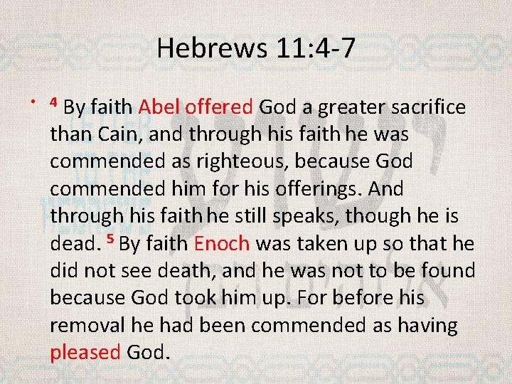 Hebrews 11: 4 -7 By faith Abel offered God a greater sacrifice than Cain,