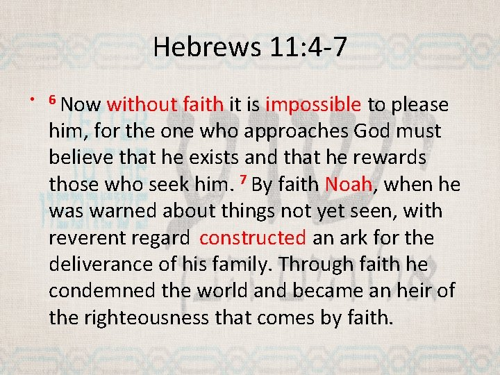 Hebrews 11: 4 -7 • 6 Now without faith it is impossible to please
