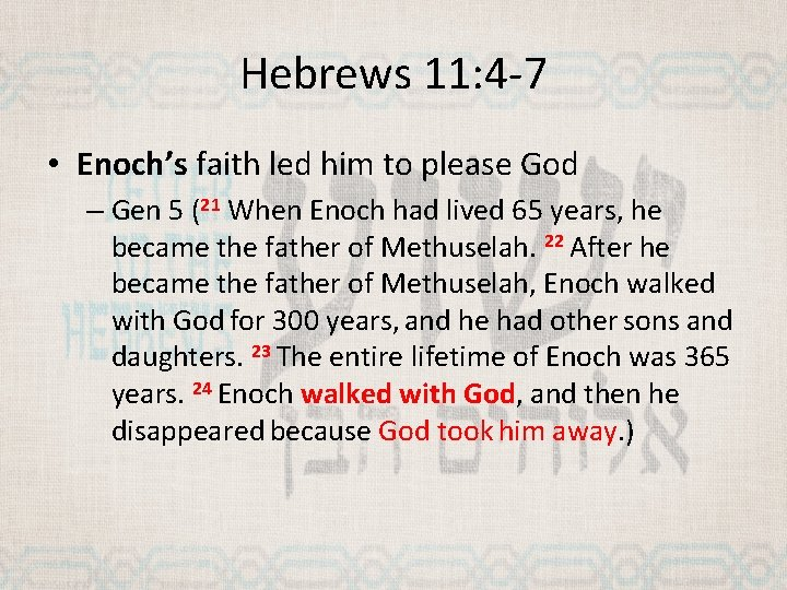 Hebrews 11: 4 -7 • Enoch's faith led him to please God – Gen