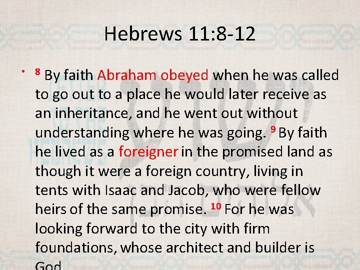 Hebrews 11: 8 -12 By faith Abraham obeyed when he was called to go