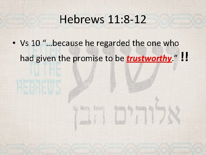 """Hebrews 11: 8 -12 • Vs 10 """"…because he regarded the one who had"""