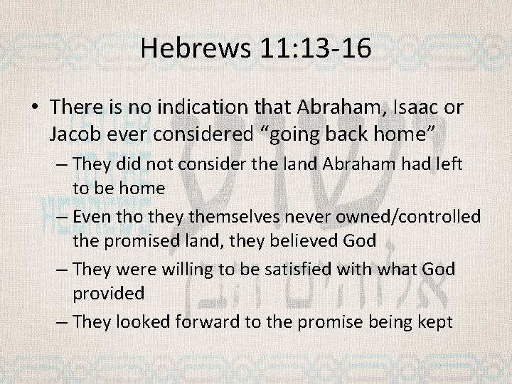 Hebrews 11: 13 -16 • There is no indication that Abraham, Isaac or Jacob