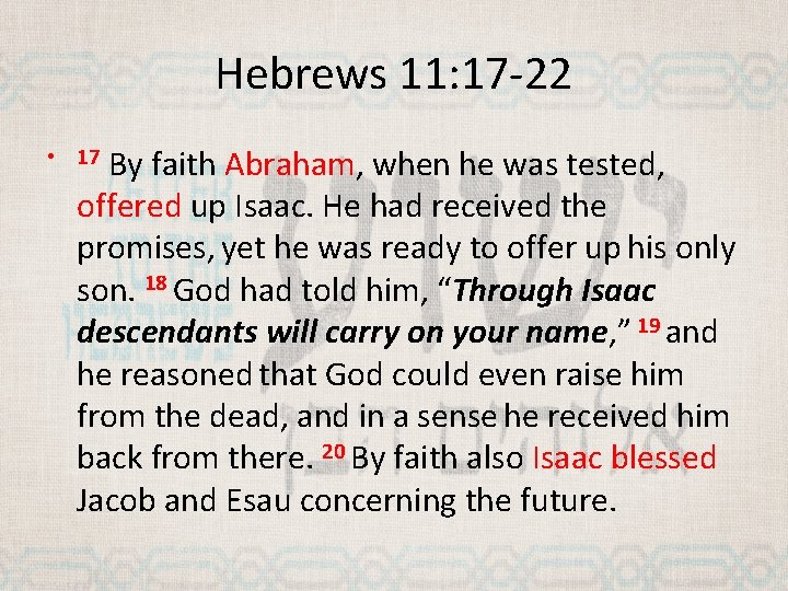 Hebrews 11: 17 -22 By faith Abraham, when he was tested, offered up Isaac.