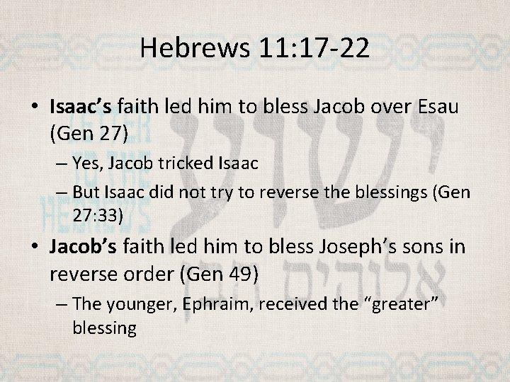 Hebrews 11: 17 -22 • Isaac's faith led him to bless Jacob over Esau