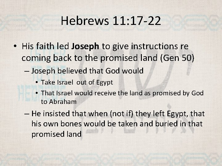 Hebrews 11: 17 -22 • His faith led Joseph to give instructions re coming