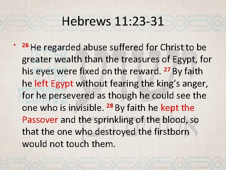 Hebrews 11: 23 -31 • 26 He regarded abuse suffered for Christ to be