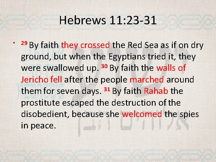 Hebrews 11: 23 -31 • 29 By faith they crossed the Red Sea as