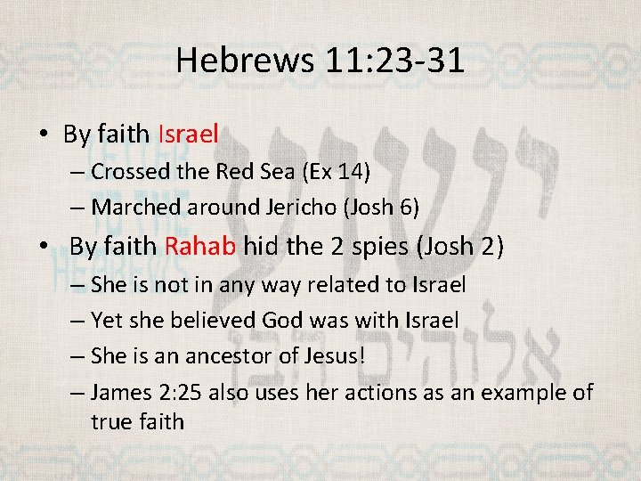 Hebrews 11: 23 -31 • By faith Israel – Crossed the Red Sea (Ex
