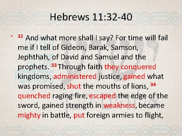 Hebrews 11: 32 -40 And what more shall I say? For time will fail