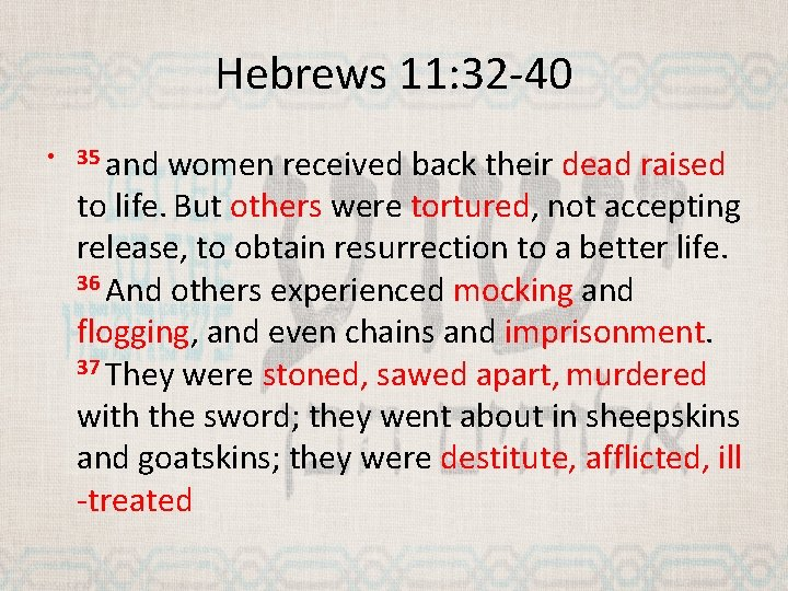 Hebrews 11: 32 -40 • 35 and women received back their dead raised to
