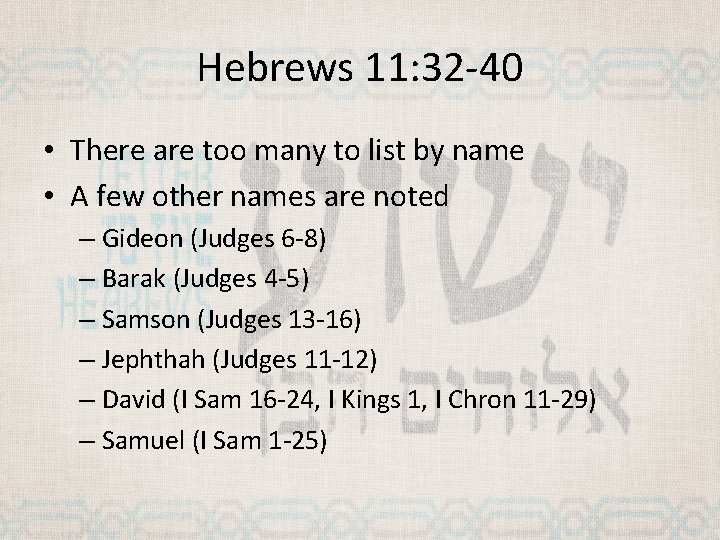Hebrews 11: 32 -40 • There are too many to list by name •