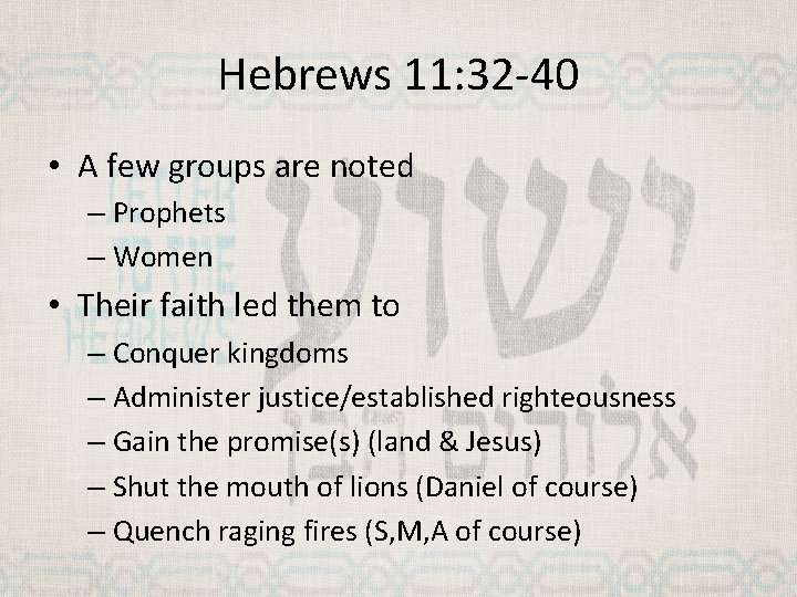 Hebrews 11: 32 -40 • A few groups are noted – Prophets – Women