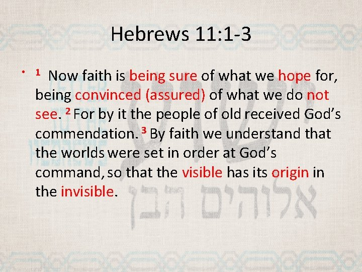 Hebrews 11: 1 -3 Now faith is being sure of what we hope for,