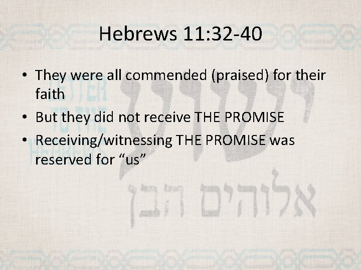 Hebrews 11: 32 -40 • They were all commended (praised) for their faith •