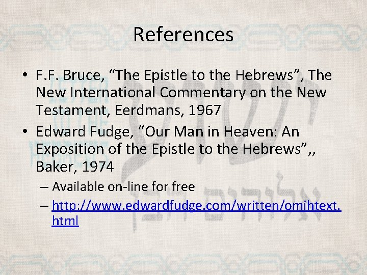 """References • F. F. Bruce, """"The Epistle to the Hebrews"""", The New International Commentary"""