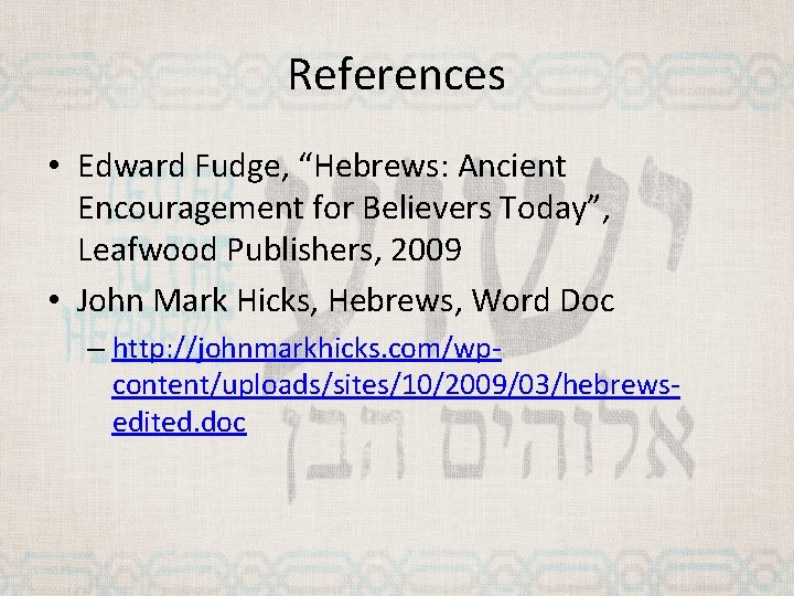 """References • Edward Fudge, """"Hebrews: Ancient Encouragement for Believers Today"""", Leafwood Publishers, 2009 •"""