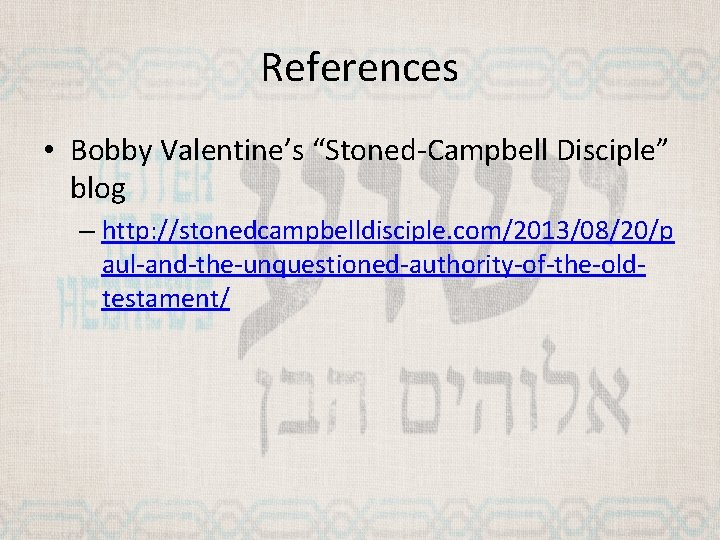 """References • Bobby Valentine's """"Stoned-Campbell Disciple"""" blog – http: //stonedcampbelldisciple. com/2013/08/20/p aul-and-the-unquestioned-authority-of-the-oldtestament/"""