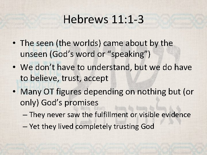 Hebrews 11: 1 -3 • The seen (the worlds) came about by the unseen