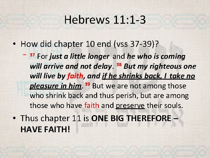 Hebrews 11: 1 -3 • How did chapter 10 end (vss 37 -39)? For