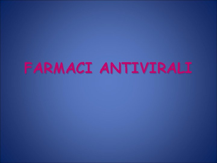 FARMACI ANTIVIRALI