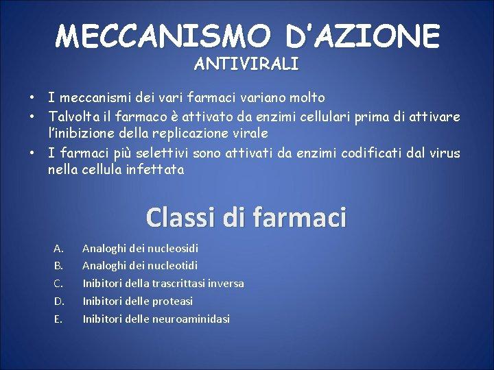 MECCANISMO D'AZIONE ANTIVIRALI • I meccanismi dei vari farmaci variano molto • Talvolta il