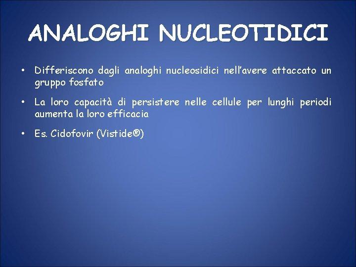 ANALOGHI NUCLEOTIDICI • Differiscono dagli analoghi nucleosidici nell'avere attaccato un gruppo fosfato • La