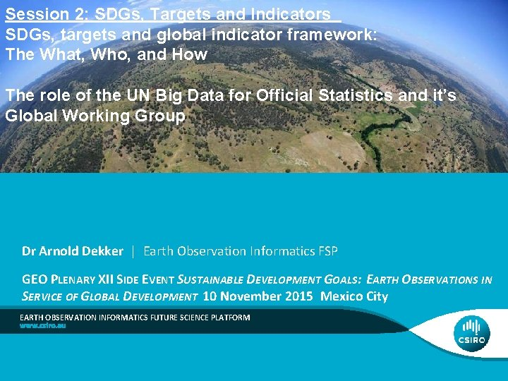 Session 2: SDGs, Targets and Indicators SDGs, targets and global indicator framework: The What,