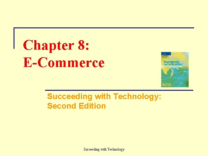 Chapter 8: E-Commerce Succeeding with Technology: Second Edition Succeeding with Technology