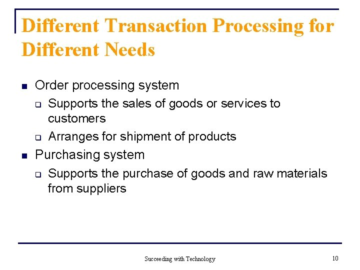 Different Transaction Processing for Different Needs n n Order processing system q Supports the