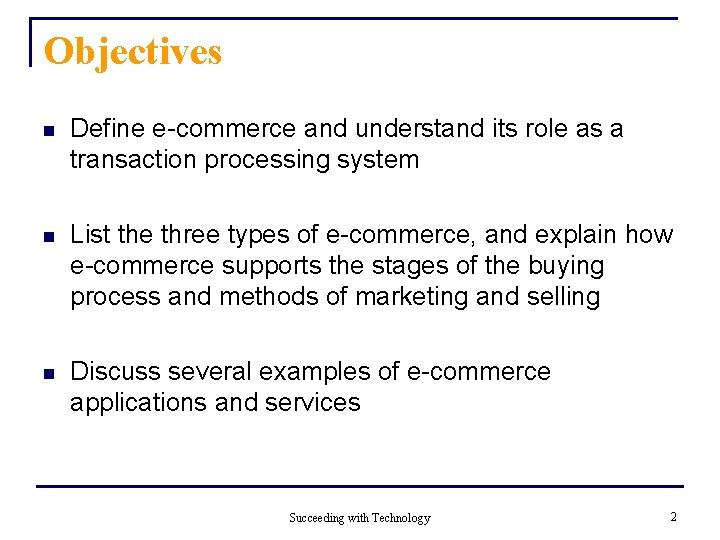 Objectives n Define e-commerce and understand its role as a transaction processing system n