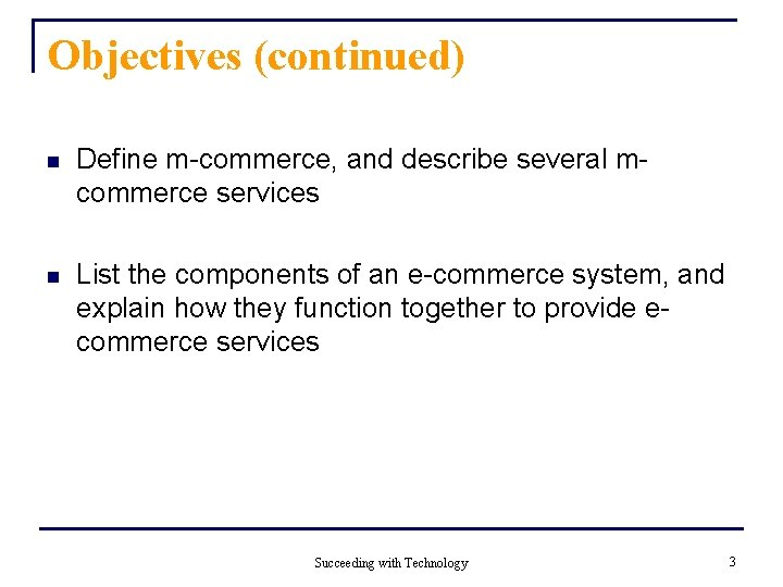 Objectives (continued) n Define m-commerce, and describe several mcommerce services n List the components