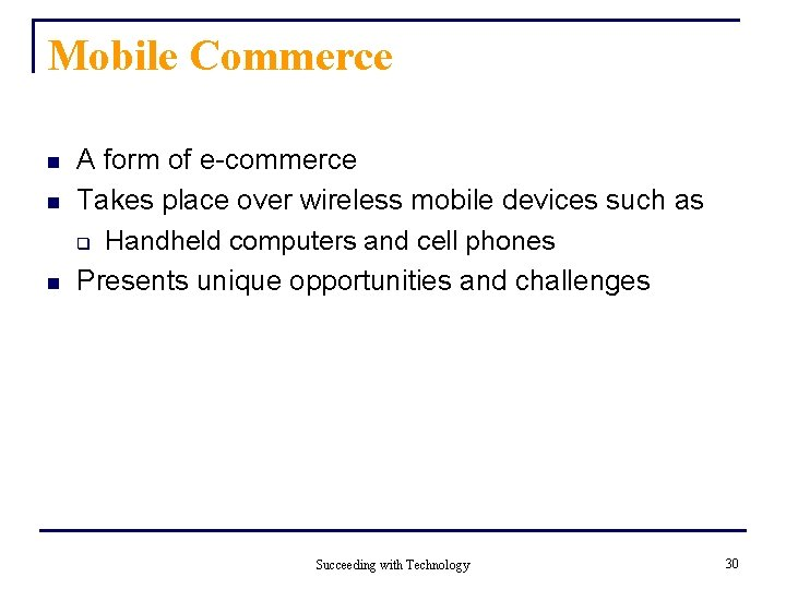 Mobile Commerce n n n A form of e-commerce Takes place over wireless mobile