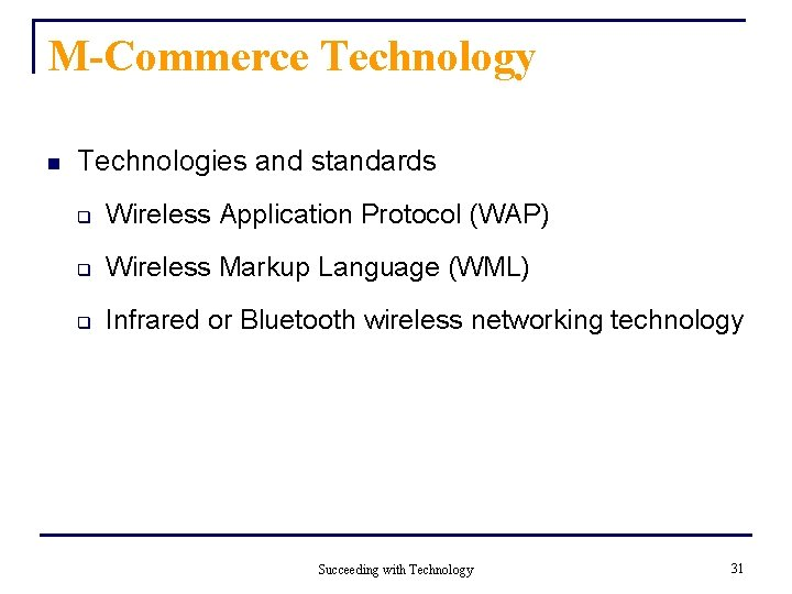 M-Commerce Technology n Technologies and standards q Wireless Application Protocol (WAP) q Wireless Markup