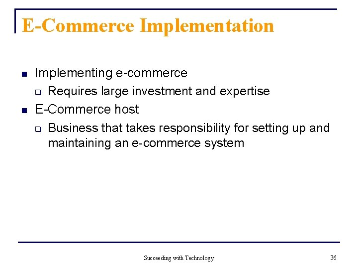 E-Commerce Implementation n n Implementing e-commerce q Requires large investment and expertise E-Commerce host