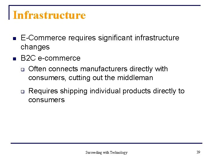 Infrastructure n n E-Commerce requires significant infrastructure changes B 2 C e-commerce q Often