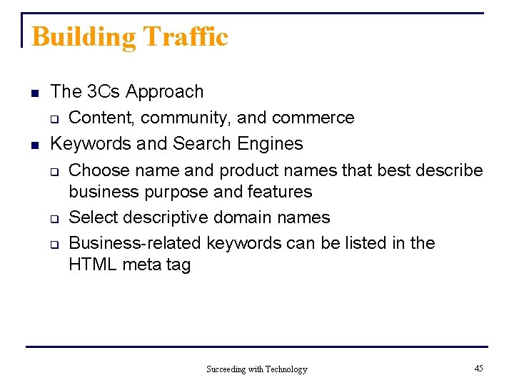 Building Traffic n n The 3 Cs Approach q Content, community, and commerce Keywords