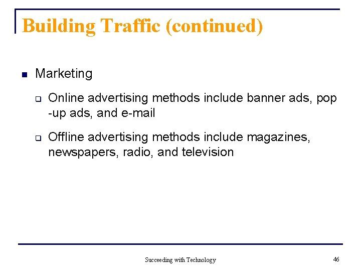 Building Traffic (continued) n Marketing q q Online advertising methods include banner ads, pop