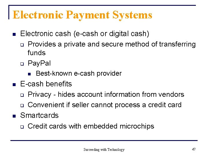 Electronic Payment Systems n Electronic cash (e-cash or digital cash) q Provides a private